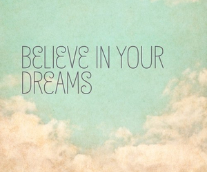 Dream, believe, and quote image