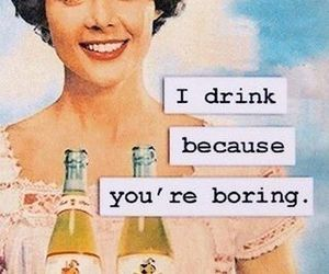 drink, boring, and alcohol image
