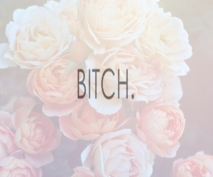 bitch, flowers, and quote image