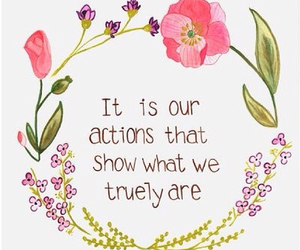actions, flowers, and quote image