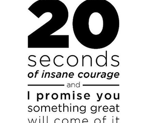 courage, quote, and seconds image