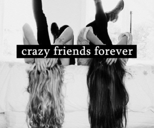 forever, friends, and crazy image