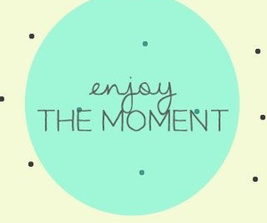 enjoy, moment, and quote image