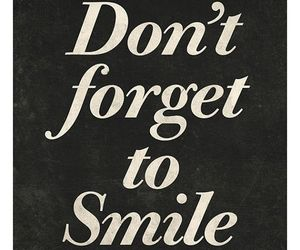 life, smile, and don't forget image
