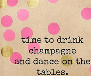 champagne, dance, and quote image
