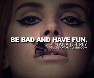 have fun, be bad, and lana del rey image