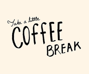 coffee, break, and quotes image