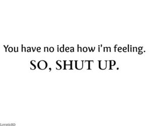 quote, shut up, and feelings image