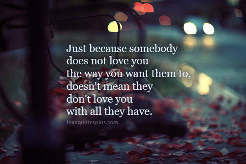 Just Because Somebody Does Not Love You The Way Love Quotes Plus