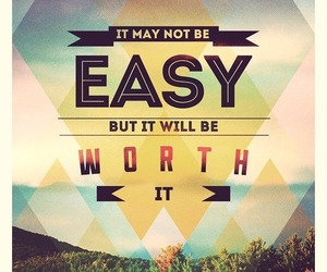 quote, Easy, and worth it image