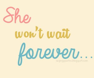 forever, she, and wait image