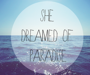paradise, quote, and Dream image