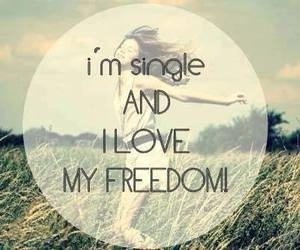 I'm single and I love my freedom. on We Heart It