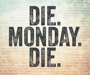 monday, die, and hate image