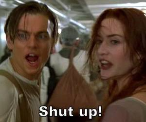 titanic, shut up, and leonardo dicaprio image