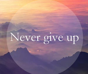 never give up, quote, and inspiration image