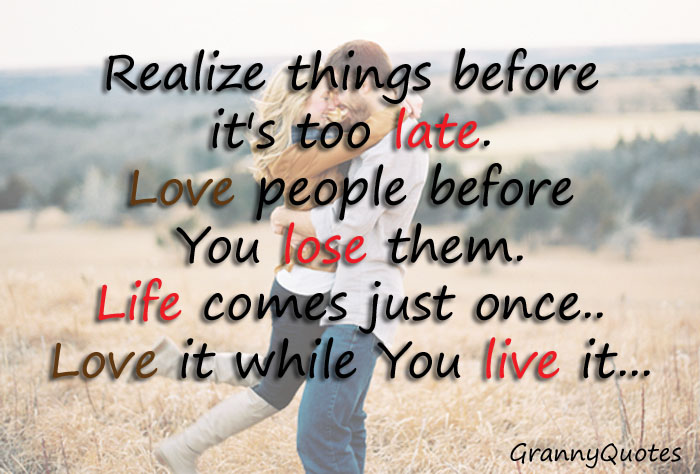 Realize Things Before Its Too Late Love People Before You Lose