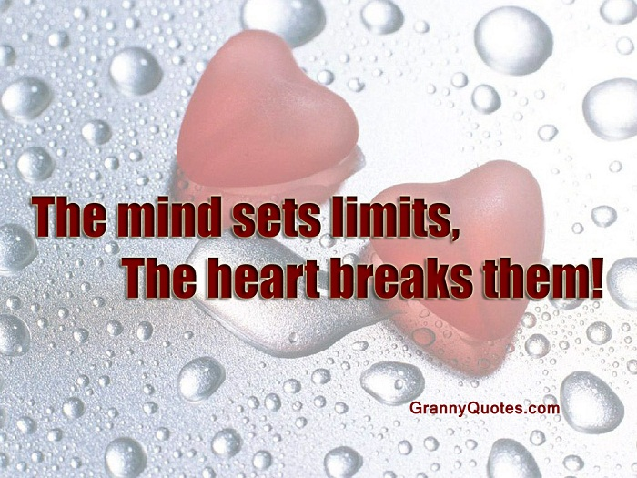 The Mind Sets Limits The Heart Breaks Them Http Www