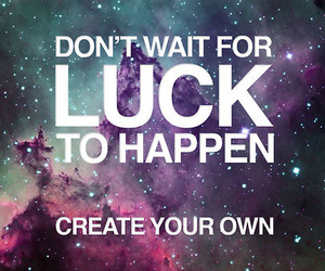 luck, quote, and galaxy image