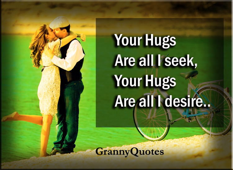Your hugs are all I seek, Your hugs are all I desire    http