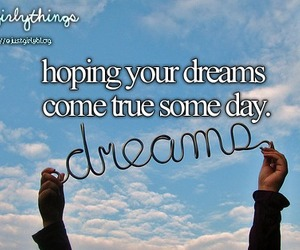 Dream, hope, and justgirlythings image