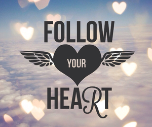 don't give up, follow your heart, and heart image