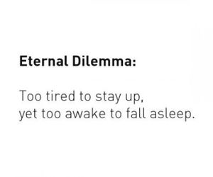 quote, tired, and dilemma image