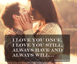 I Love You Once I Love You Still Always Have And Always Will