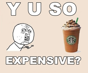 expensive, starbucks, and funny image