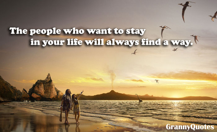 The People Who Want To Stay In You Life Will Always Find A Way