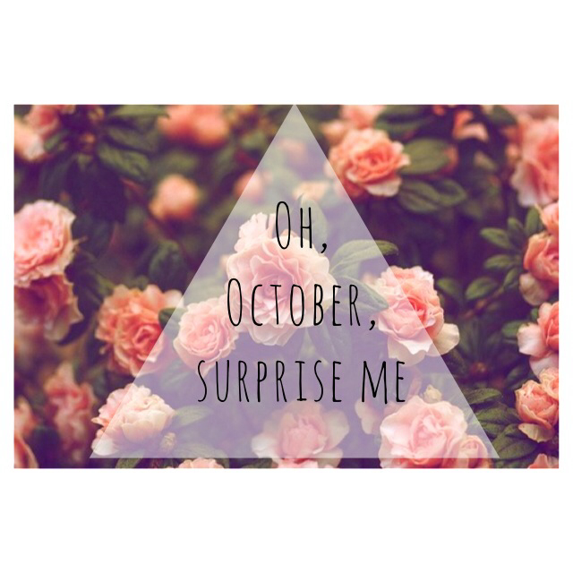 Oh October Surprise Me Xx On We Heart It