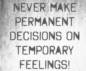 decisions, temporary, and feelings image