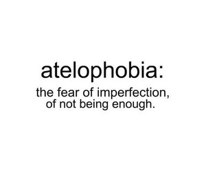 fear, quote, and atelophobia image