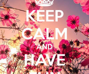 keep calm, fun, and flowers image