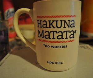 cup, hakuna matata, and happiness image