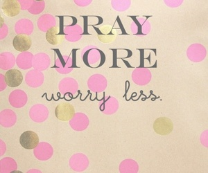 pray, quote, and worry image