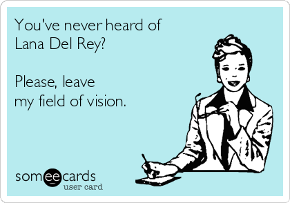 Lana del rey someecards love life motto user card bookmarktalkfo Image collections