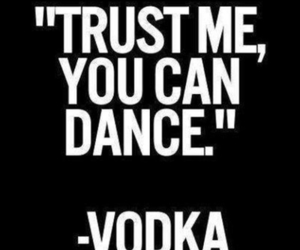 vodka, dance, and quote image