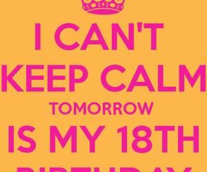 I Cant Keep Calm Tomorrow Is My 18 Birthday
