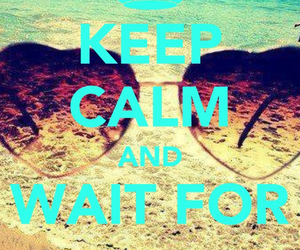 keep calm, summer, and wait image