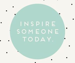 inspire, quotes, and today image