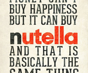 nutella, happiness, and money image