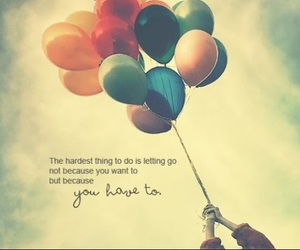 quote, balloons, and let go image