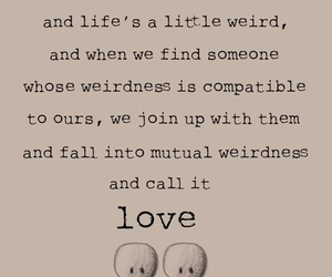 love, quotes, and weird image