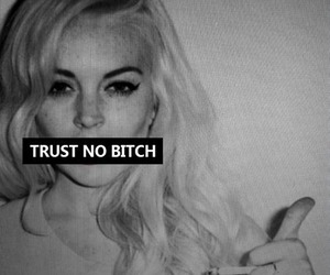 bitch, trust, and black&white image