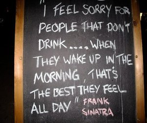 drink, frank sinatra, and sorry image