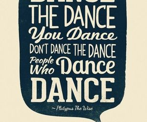 dance, quote, and Platypus image