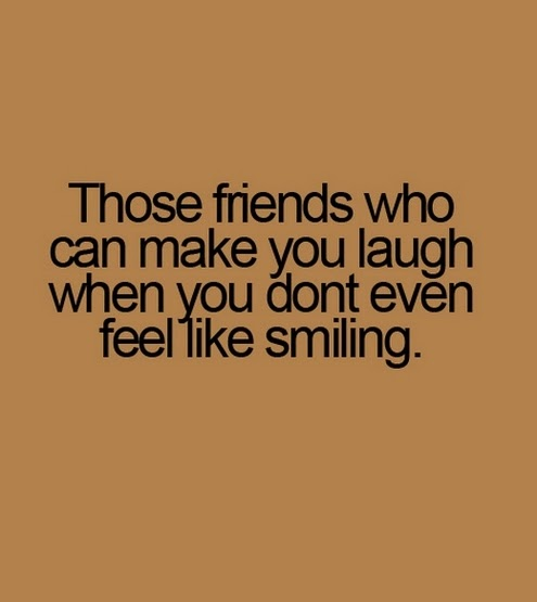 those friends who can make you laugh when you