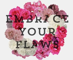 flowers, quotes, and flaws image