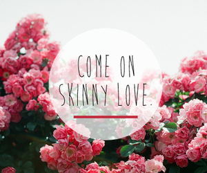 love, flowers, and skinny love image